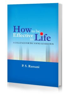 How to be Effective in Life by Dr P S Ramani