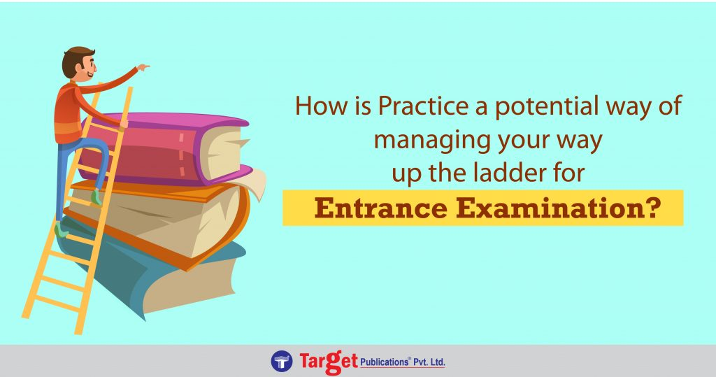 Reasons why practice can help you ladder up in your entrance examination