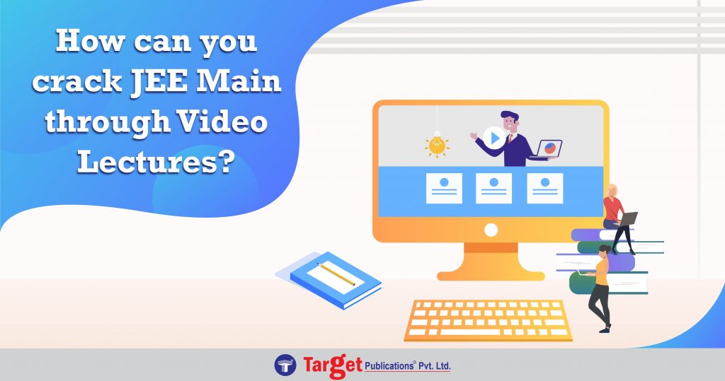 How can you crack JEE Main through Video Lectures?